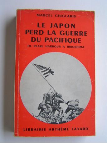 Marcel Giuglaris - Le Japon perd la guerre du Pacifique. De Pearl Harbour à Hiroshima