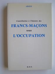 Contribution à l'histoire des Francs-Maçons sous l'Occupation
