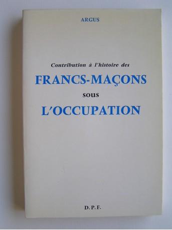 Argus - Contribution à l'histoire des Francs-Maçons sous l'Occupation