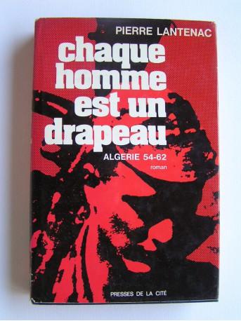 Pierre Lantenac - Chaque homme est un drapeau. Algérie 54-62