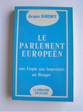 Jacques Bordiot - Le parlement européen. Une utopie, une imposture, un danger