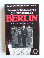 Les avertissements qui venaient de Berlin. 9 octobre 1939 - 1à mai 1940