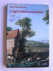 L'agriculture assassinée. Mort de la civilisation rurale