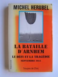 la bataille d'Arnhem. Le défi et la tragédie. Septembre 1944
