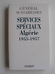 Services Spéciaux. Algérie 1955 - 1957