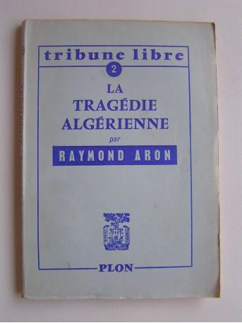 Raymond Aron - La tragédie algerienne