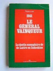 Le général vainqueur. 1951. Le destin exemplaire de de Lattre en Indochine