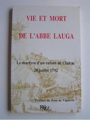 Abbé Pierre Lauga de Lartigue - Vie et mort de l'abbé Lauga. Le martyre d'un enfant de Clairac. 20 juillet 1792