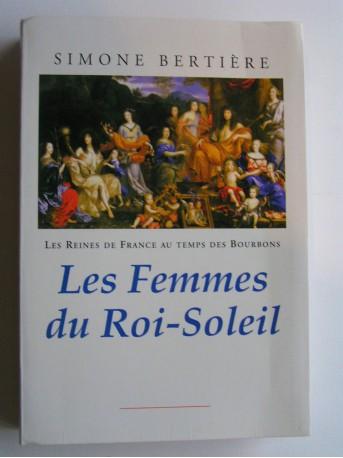Simone Bertière - Les Femmes du Roi-Soleil