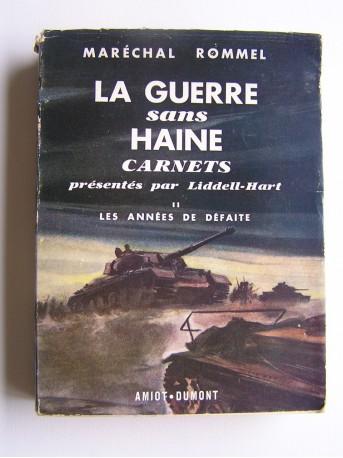 Maréchal Rommel - La guerre sans haine. Carnets présentés par Liddell-Hart. Tome 2