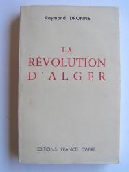 Raymond Dronne - La révolution d'Alger