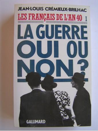 Jean-Louis Crémieux-Brilhac - Les Français de l'an 40. Tome 1. La guerre oui ou non?