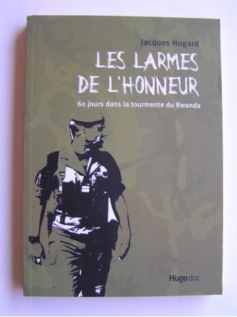 Colonel Jacques Hogard - Les larmes de l'honneur. 60 jours dans la tourmente du Rwanda