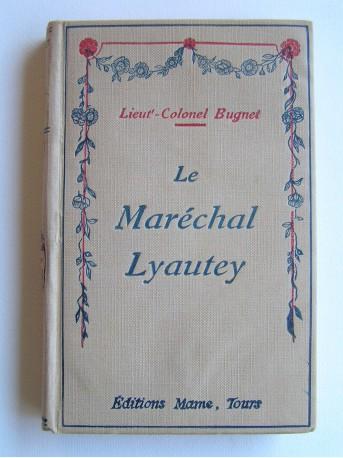 Lieutenant-Colonel CH. Bugnet - Le Maréchal Lyautey