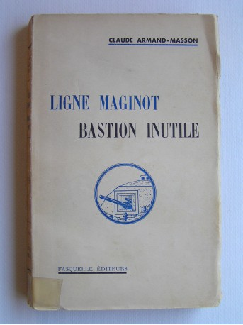 Claude Armand-Masson - Ligne Maginot, bastion inutile
