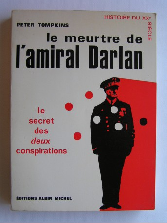 Peter Tompkins - Le meurtre de l'amiral Darlan. Le secret des deux conspirations