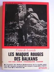 Les maquis rouges des Balkans. 1941 - 1945: Grèce - Yougoslavie - Albanie