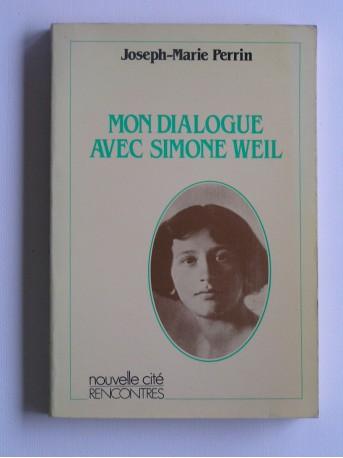 Joseph-Marie Perrin - Mon dialogue avec Simone Weil