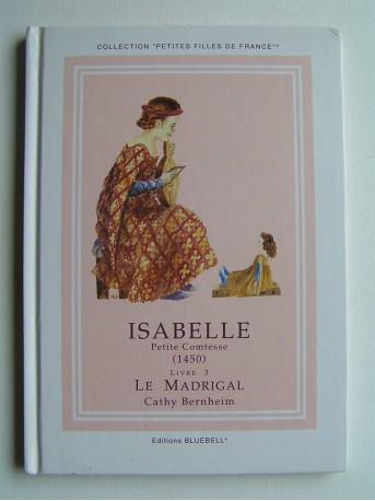 Cathy Bernheim - Isabelle, petite comtesse. le Madrigal. Livre 3. 1450