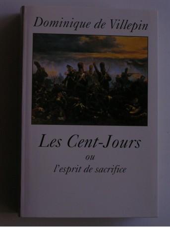 Dominique de Villepin - Les cent-jours ou l'esprit de sacrifice