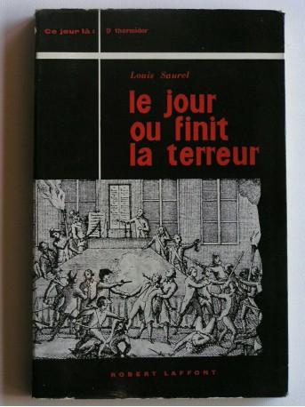 Louis Saurel - le jour où finit la terreur. 9 Thermidor
