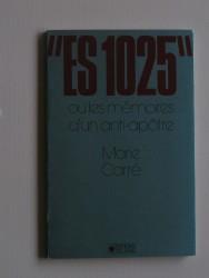 Marie Carré - ES 1025 ou les mémores d'un anti-apôtre