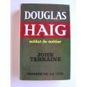 John Terraine - Douglas Haig. Soldat de métier