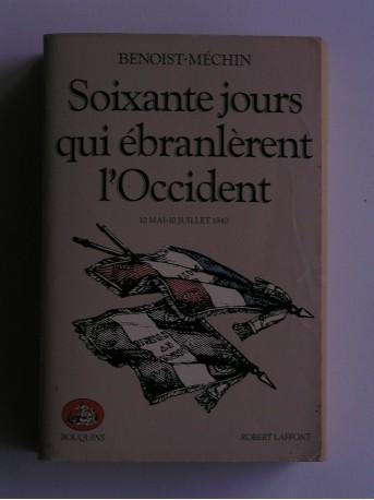 Jacques Benoist-Mechin - Soixante jours qui ébranlèrent l'Occident. 10 mai - 10 juillet 1940