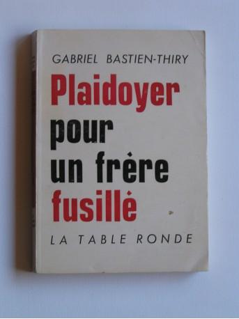 Gabriel Bastien-Thiry - Plaidoyer pour un frère fusillé