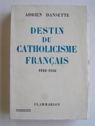 Adrien Dansette - Destin du Catholicisme français. 1926 - 1956
