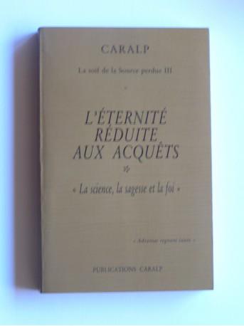 """Coralp - L'éternité réduite aux acquêts. """"La science, la sagesse et la foi"""""""