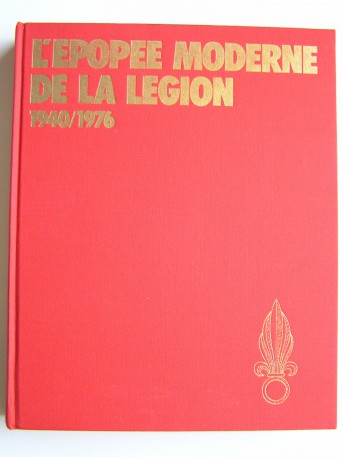 Henri Le Mire - L'épopée moderne de la Légion. 1940 - 1976