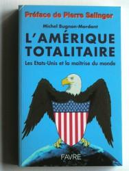 Michel Bugnon-Mordant - L'Amérique totalitaire. Les Etats-Unis et la maîtrise du monde