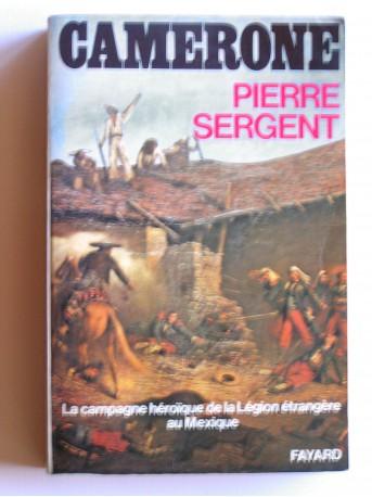 Pierre Sergent - Camerone. La campagne héroïque de la Légion étrangère au Mexique