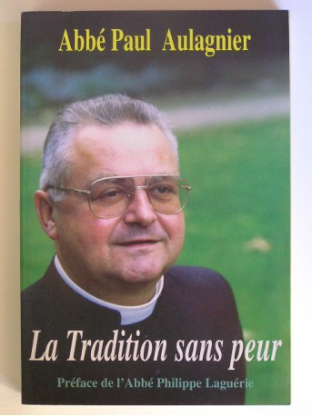 Abbé Paul Aulagnier - La Tradition sans peur