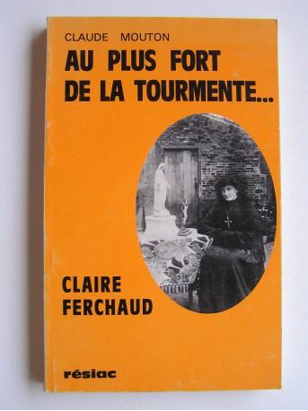 Claude Mouton - Au plus fort de la tourmente... Claire Ferchaud