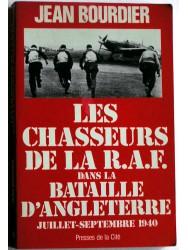 Jean Bourdier - Les chasseurs de la R.A.F. dans la bataille d'Angleterre. Juillet - septembre 1940