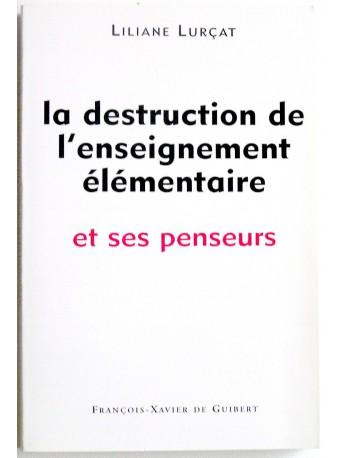 Liliane Lurçat - La destruction de l'enseignement élémentaire et ses penseurs