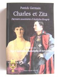 Patrick Germain - Charles et Zita. Derniers souverains d'Autriche-Hongrie